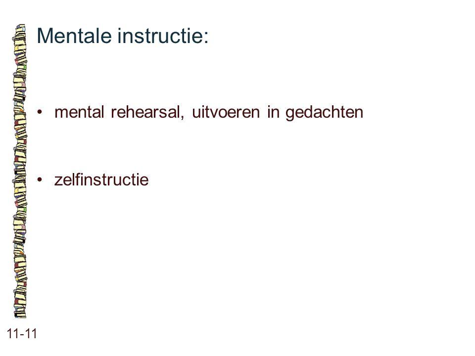 Mentale instructie: • mental rehearsal, uitvoeren in gedachten