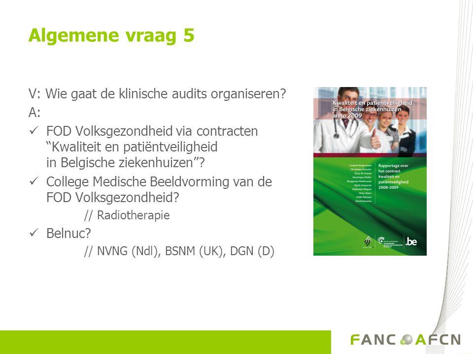 Algemene vraag 5 V: Wie gaat de klinische audits organiseren A: