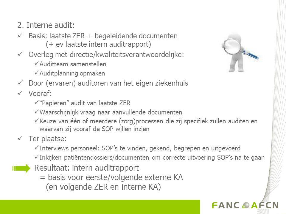 2. Interne audit: Basis: laatste ZER + begeleidende documenten (+ ev laatste intern auditrapport) Overleg met directie/kwaliteitsverantwoordelijke: