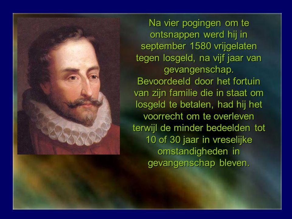 Na vier pogingen om te ontsnappen werd hij in september 1580 vrijgelaten tegen losgeld, na vijf jaar van gevangenschap.