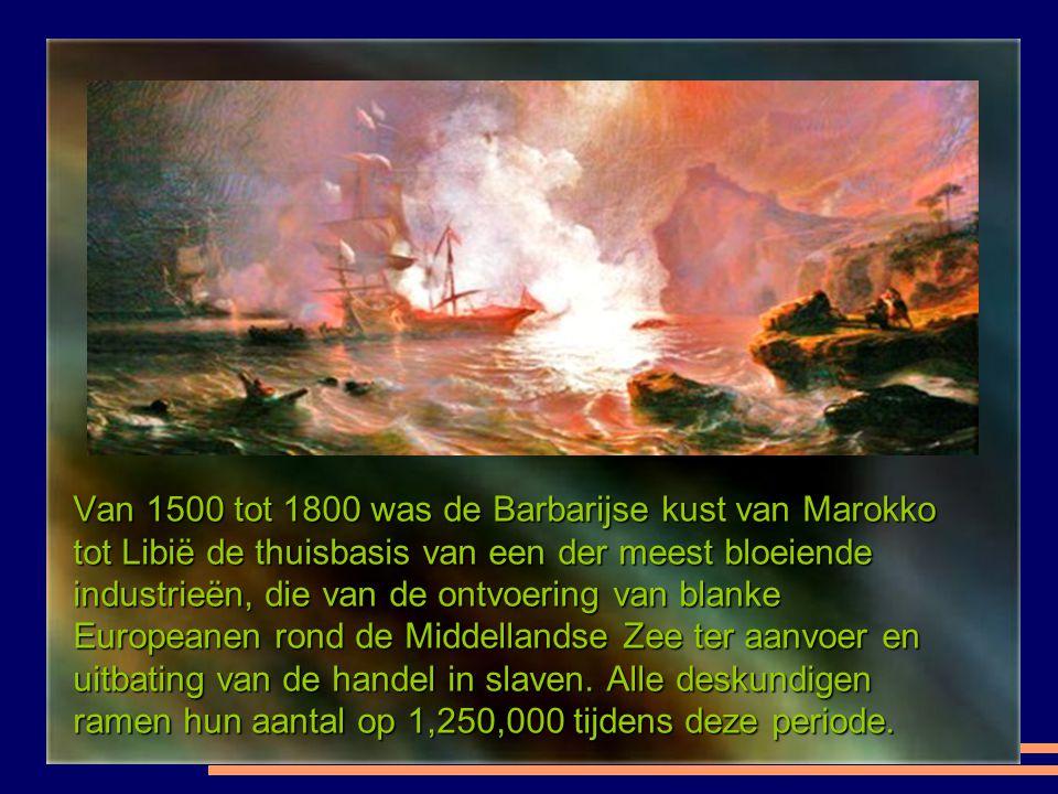 Van 1500 tot 1800 was de Barbarijse kust van Marokko tot Libië de thuisbasis van een der meest bloeiende industrieën, die van de ontvoering van blanke Europeanen rond de Middellandse Zee ter aanvoer en uitbating van de handel in slaven.