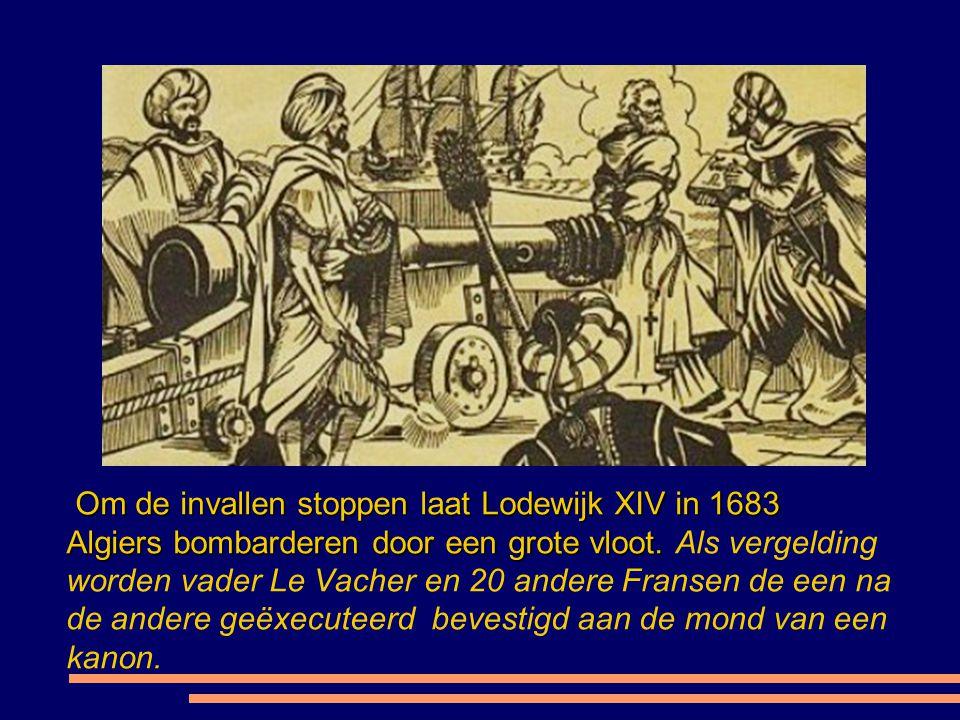 Om de invallen stoppen laat Lodewijk XIV in 1683 Algiers bombarderen door een grote vloot.