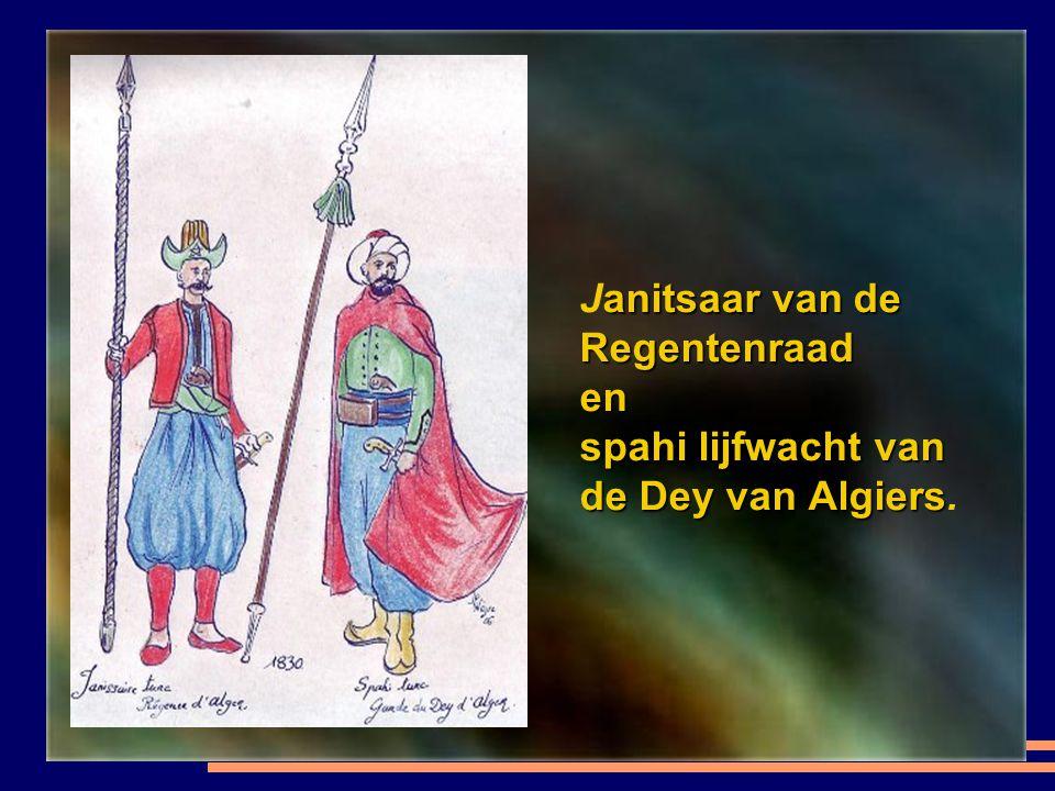 Janitsaar van de Regentenraad en spahi lijfwacht van de Dey van Algiers.