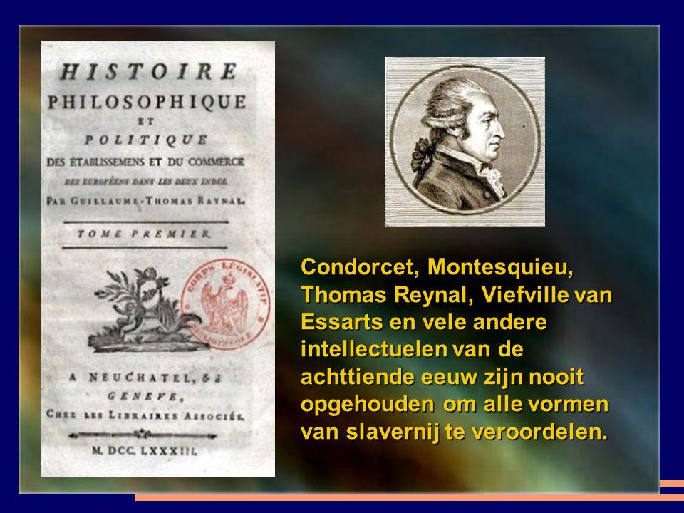 Condorcet, Montesquieu, Thomas Reynal, Viefville van Essarts en vele andere intellectuelen van de achttiende eeuw zijn nooit opgehouden om alle vormen van slavernij te veroordelen.