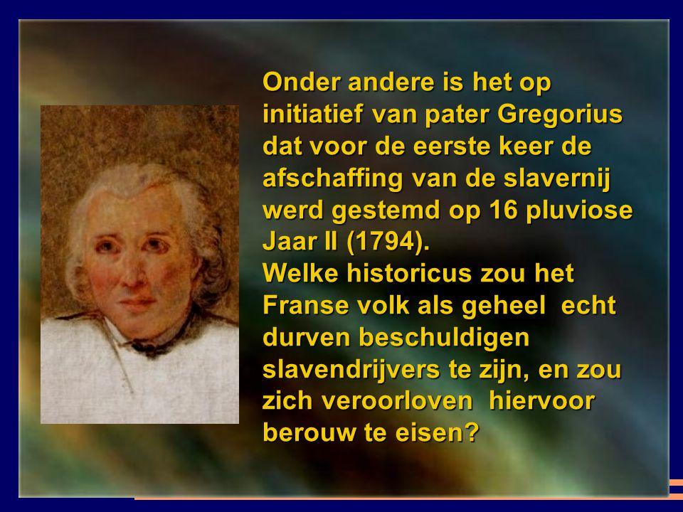 Onder andere is het op initiatief van pater Gregorius dat voor de eerste keer de afschaffing van de slavernij werd gestemd op 16 pluviose Jaar II (1794).