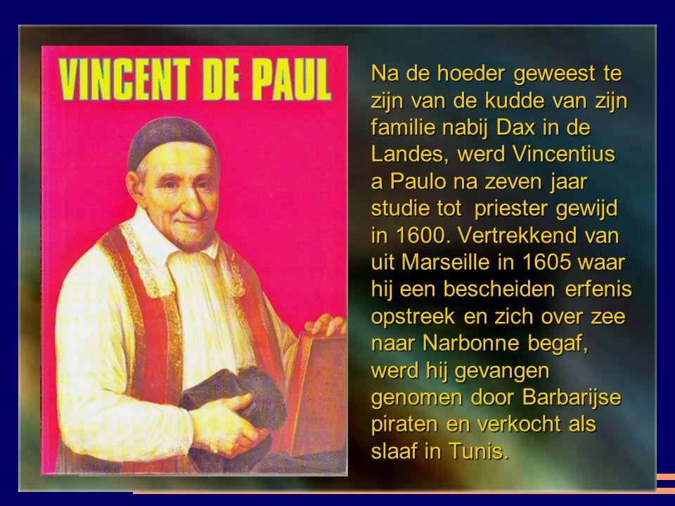 Na de hoeder geweest te zijn van de kudde van zijn familie nabij Dax in de Landes, werd Vincentius a Paulo na zeven jaar studie tot priester gewijd in 1600.