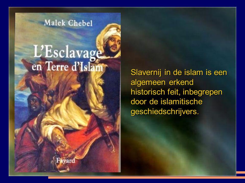 Slavernij in de islam is een algemeen erkend historisch feit, inbegrepen door de islamitische geschiedschrijvers.