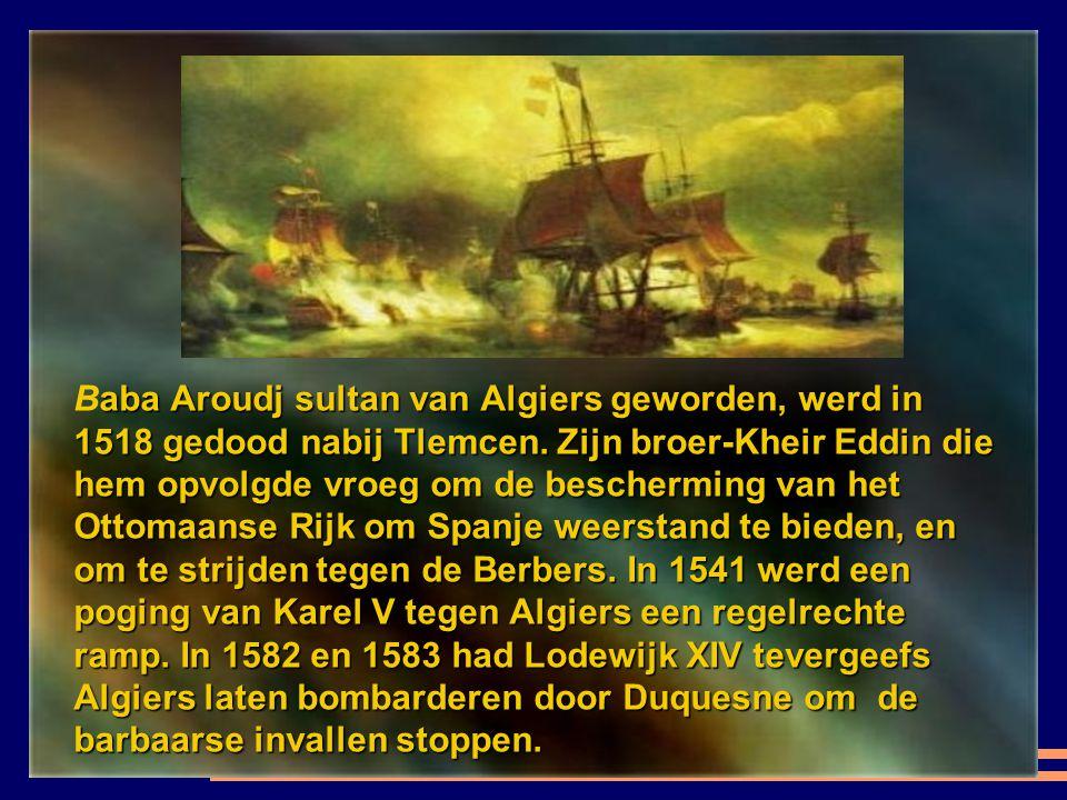 Baba Aroudj sultan van Algiers geworden, werd in 1518 gedood nabij Tlemcen.