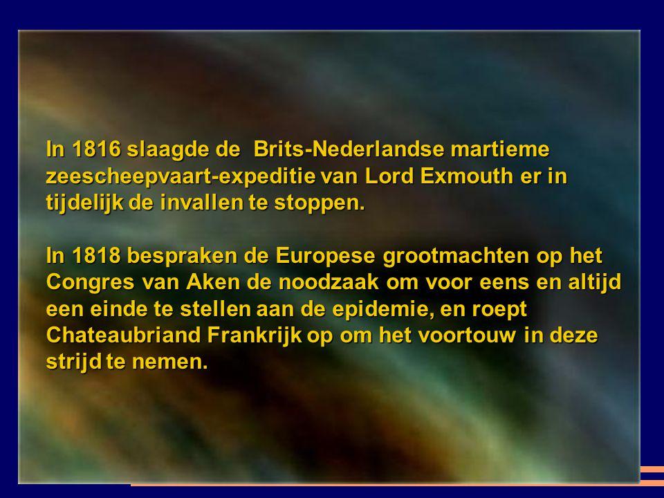 In 1816 slaagde de Brits-Nederlandse martieme zeescheepvaart-expeditie van Lord Exmouth er in tijdelijk de invallen te stoppen.