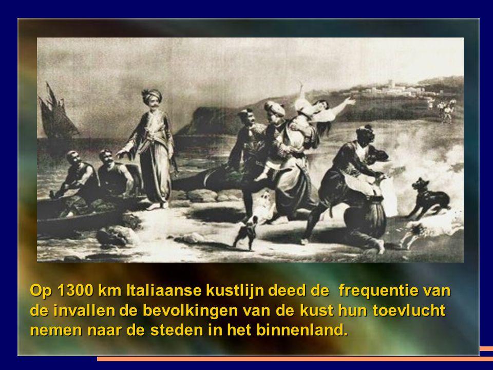 Op 1300 km Italiaanse kustlijn deed de frequentie van de invallen de bevolkingen van de kust hun toevlucht nemen naar de steden in het binnenland.