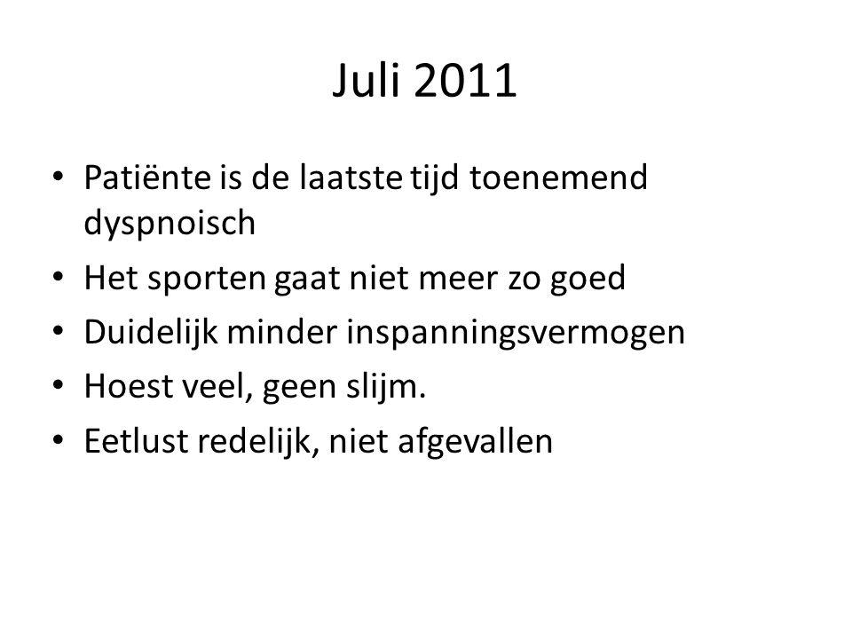 Juli 2011 Patiënte is de laatste tijd toenemend dyspnoisch