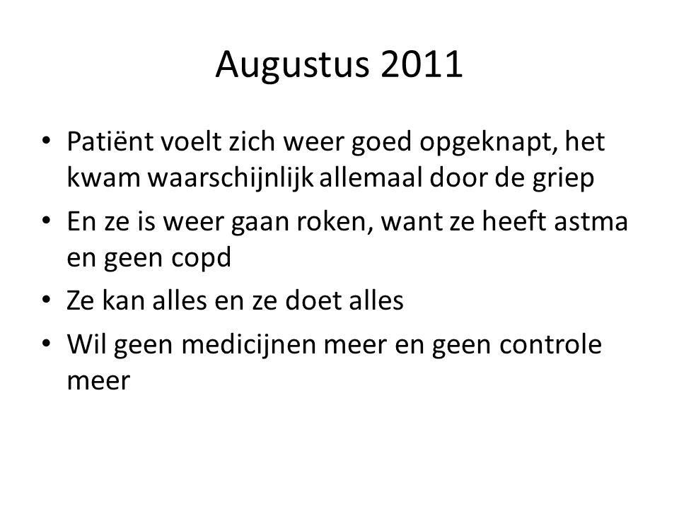 Augustus 2011 Patiënt voelt zich weer goed opgeknapt, het kwam waarschijnlijk allemaal door de griep.