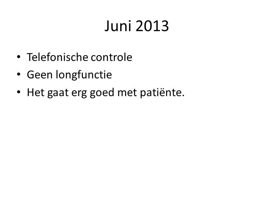 Juni 2013 Telefonische controle Geen longfunctie