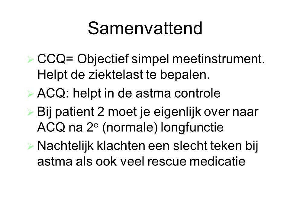 Samenvattend CCQ= Objectief simpel meetinstrument. Helpt de ziektelast te bepalen. ACQ : helpt in de astma controle.