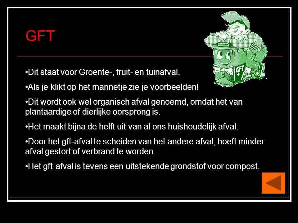 GFT Dit staat voor Groente-, fruit- en tuinafval.