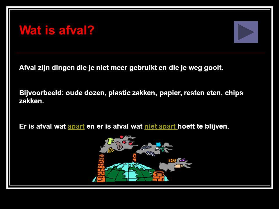 Wat is afval Afval zijn dingen die je niet meer gebruikt en die je weg gooit.
