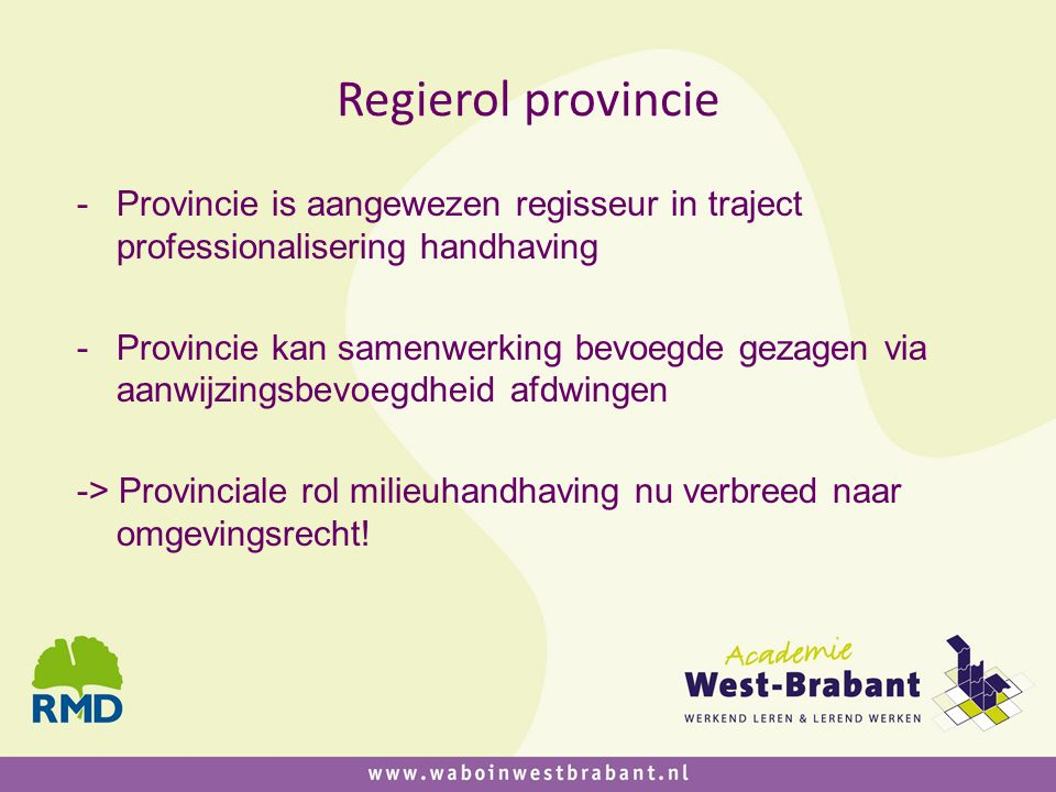 Regierol provincie Provincie is aangewezen regisseur in traject professionalisering handhaving.