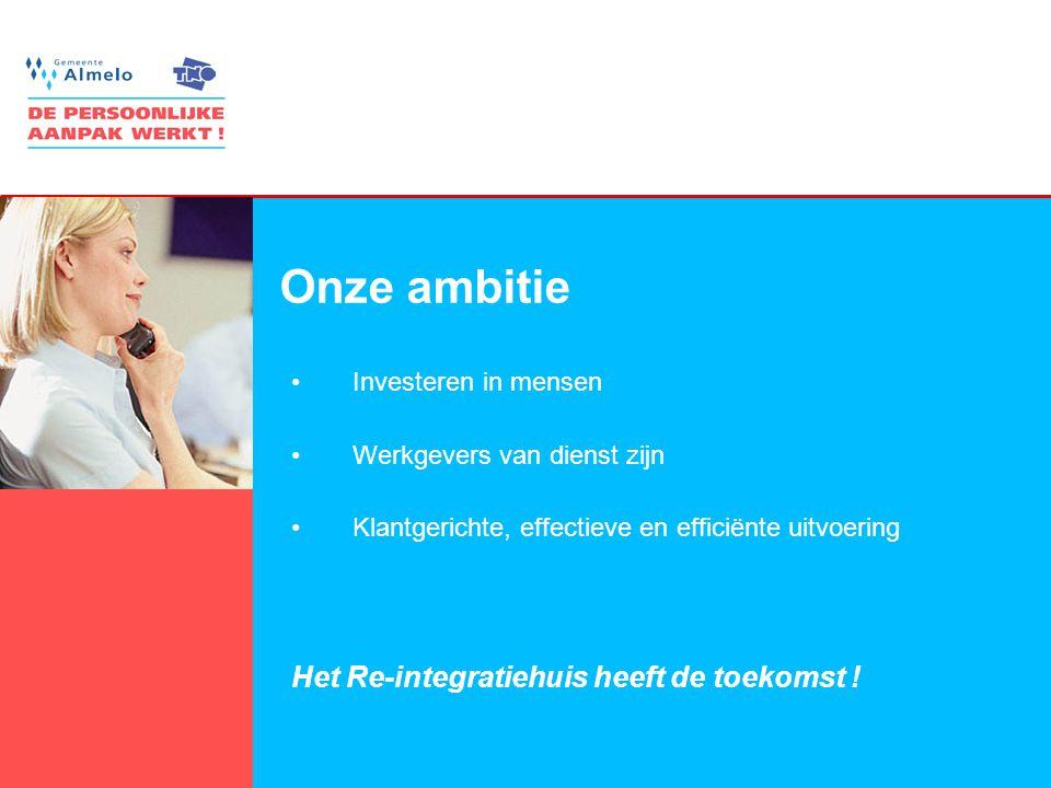 Onze ambitie Het Re-integratiehuis heeft de toekomst !