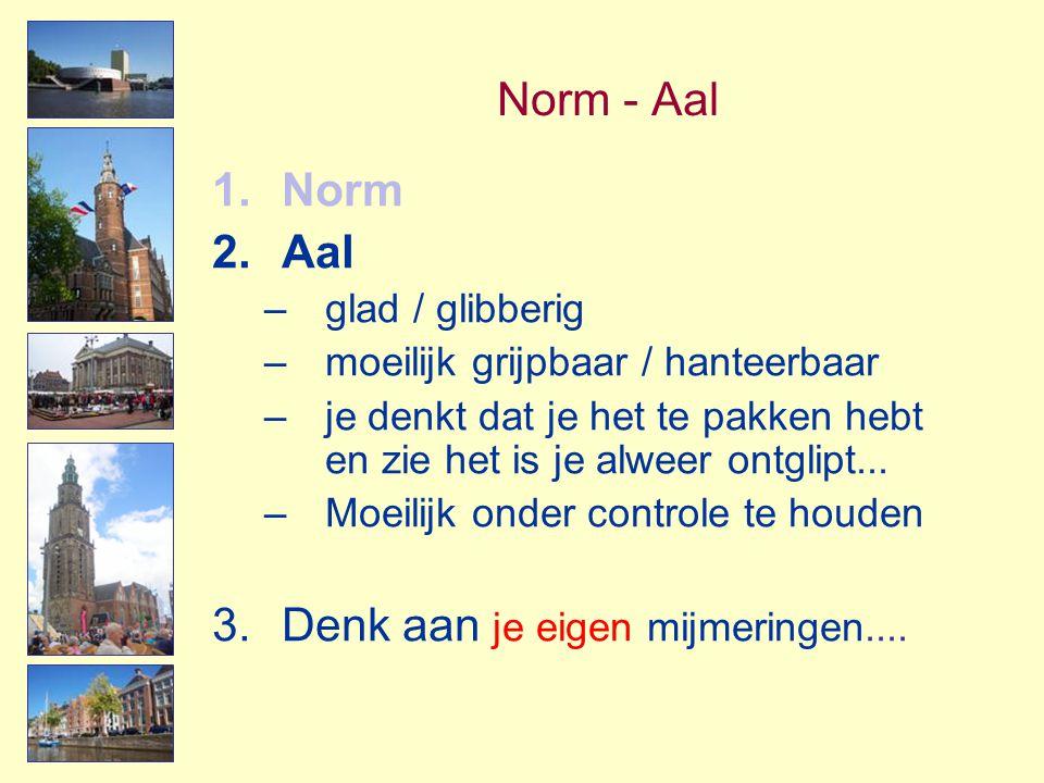 Norm - Aal Norm Aal glad / glibberig moeilijk grijpbaar / hanteerbaar