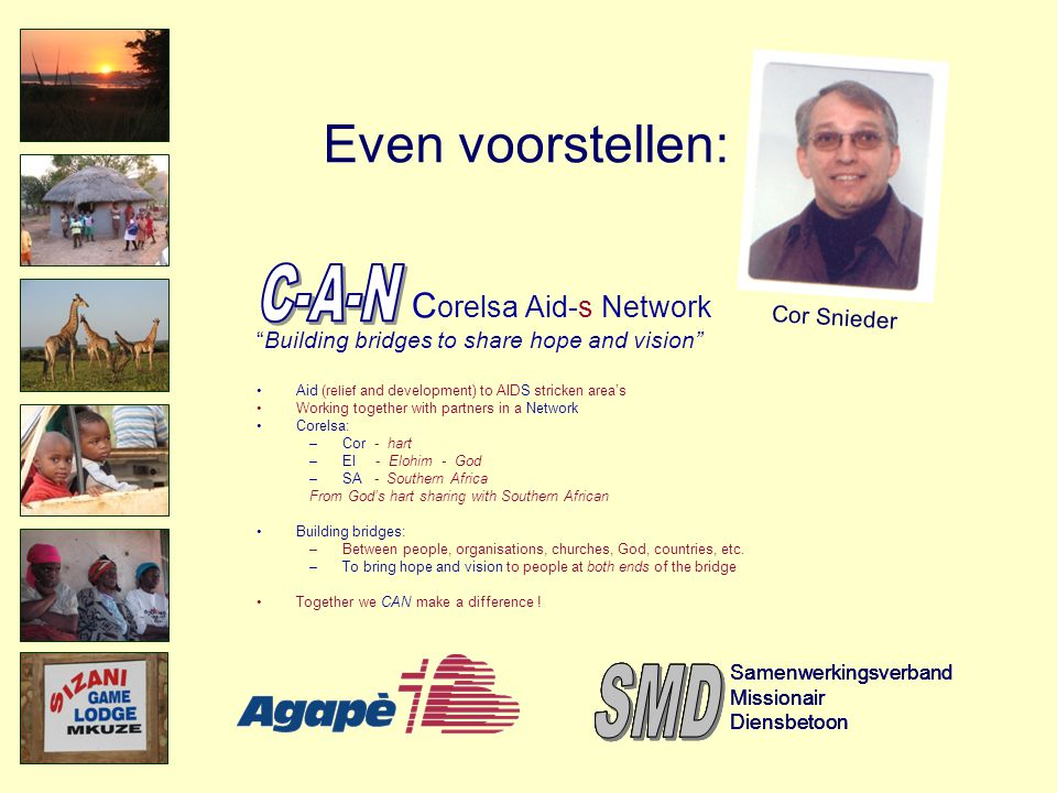 Even voorstellen: C-A-N SMD SMD SMD SMD Corelsa Aid-s Network