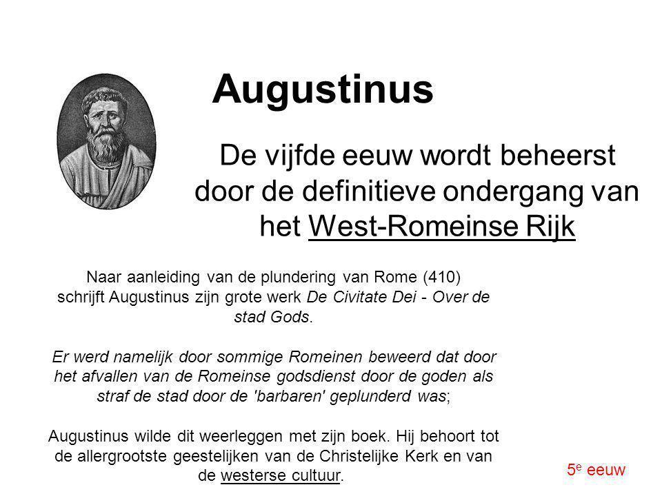 Augustinus De vijfde eeuw wordt beheerst door de definitieve ondergang van het West-Romeinse Rijk.