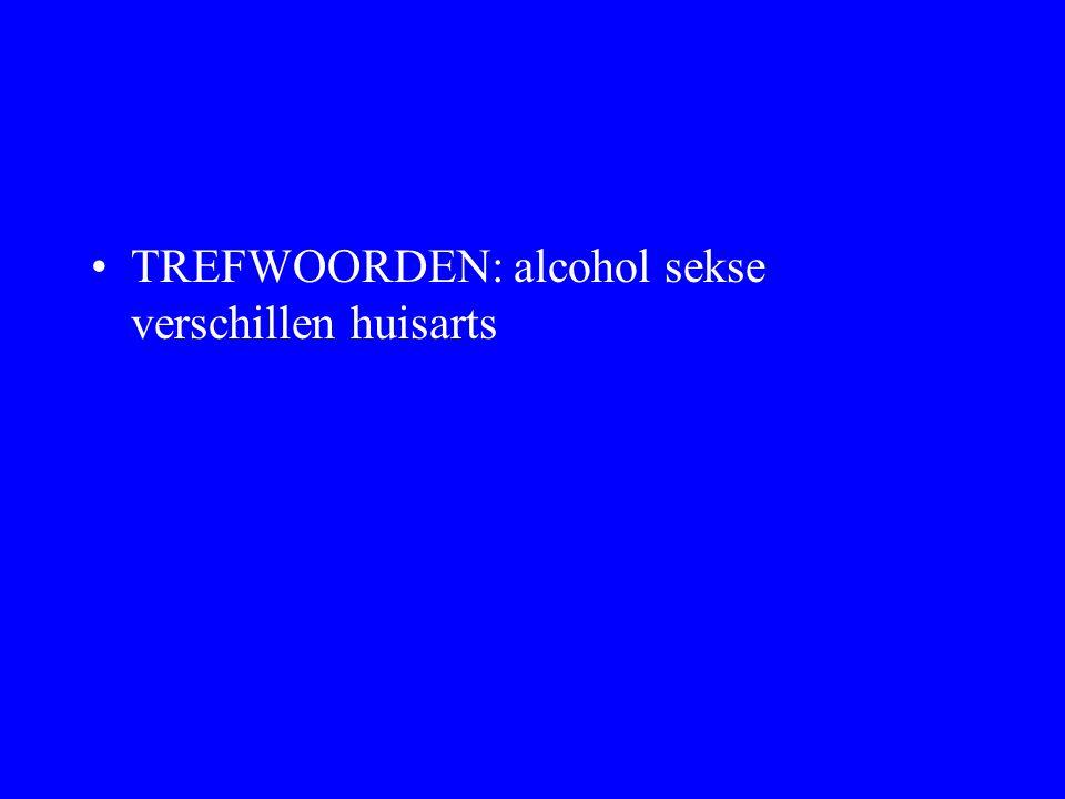 TREFWOORDEN: alcohol sekse verschillen huisarts