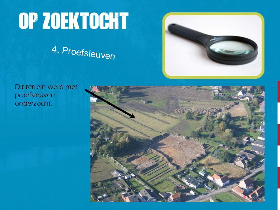 4. Proefsleuven Dit terrein werd met proefsleuven onderzocht.