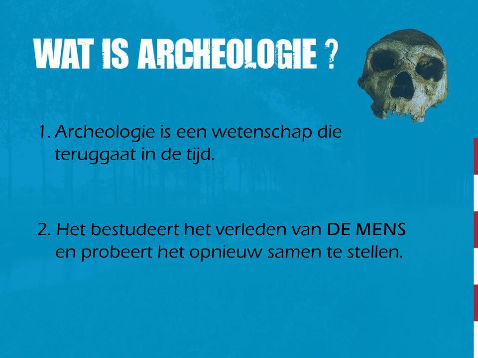 Archeologie is een wetenschap die