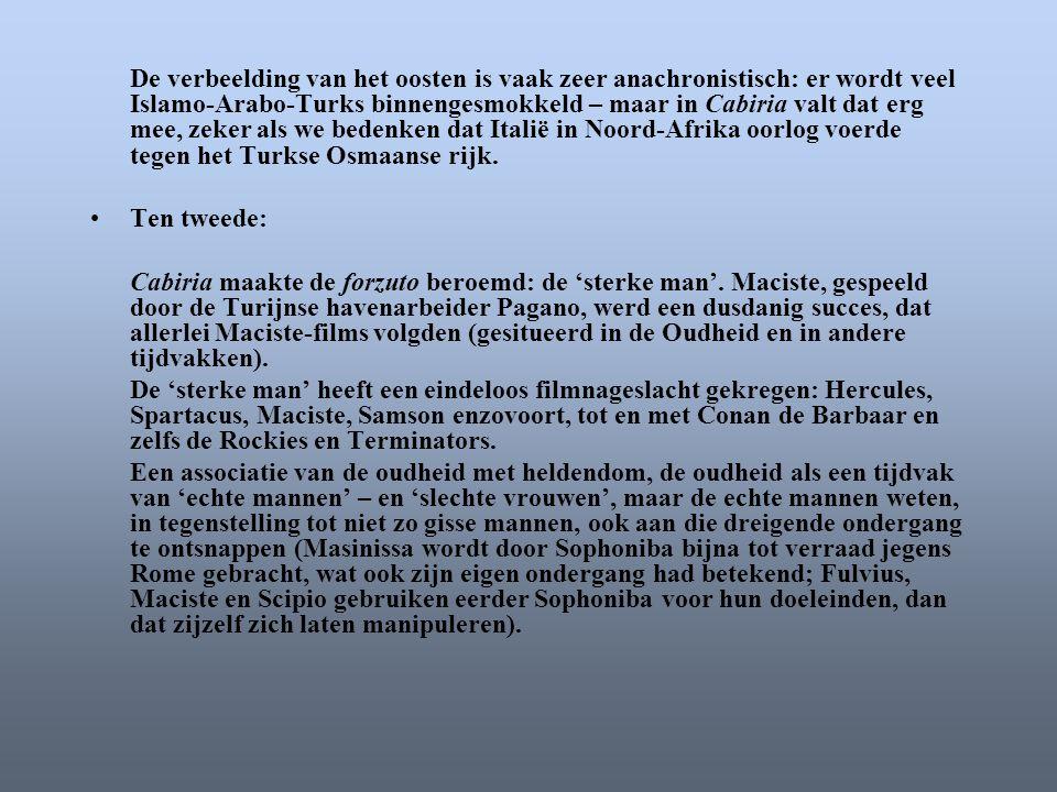 De verbeelding van het oosten is vaak zeer anachronistisch: er wordt veel Islamo-Arabo-Turks binnengesmokkeld – maar in Cabiria valt dat erg mee, zeker als we bedenken dat Italië in Noord-Afrika oorlog voerde tegen het Turkse Osmaanse rijk.