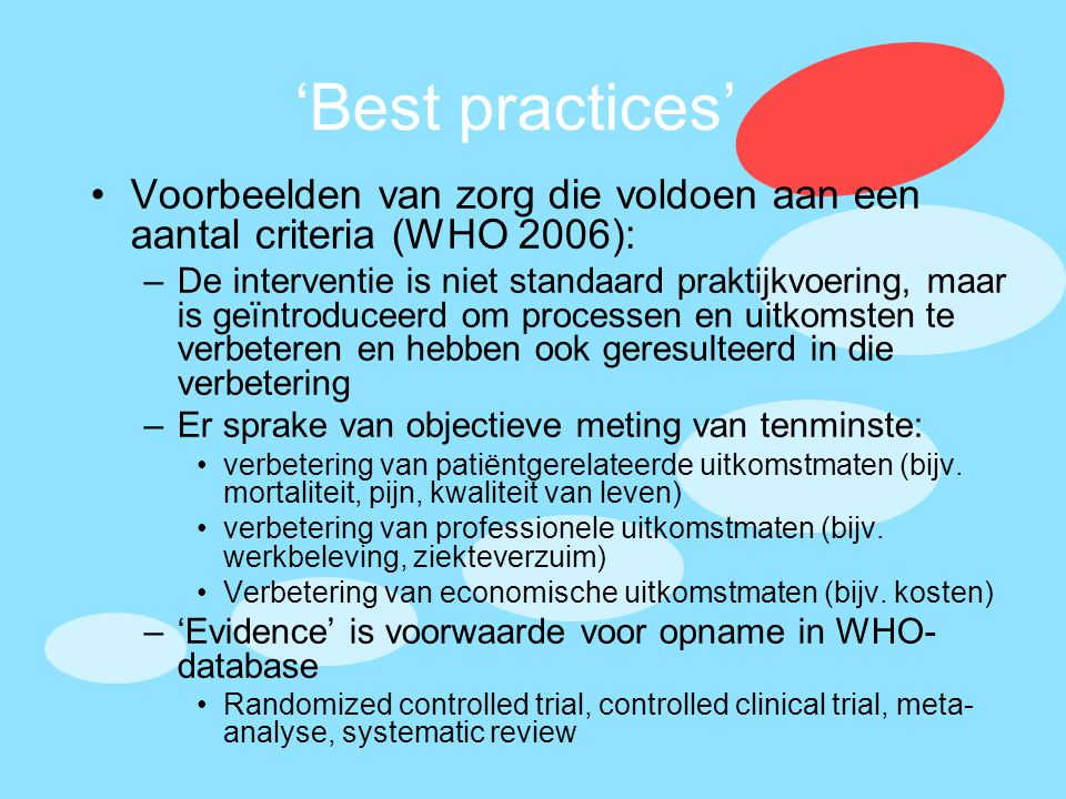 'Best practices' Voorbeelden van zorg die voldoen aan een aantal criteria (WHO 2006):
