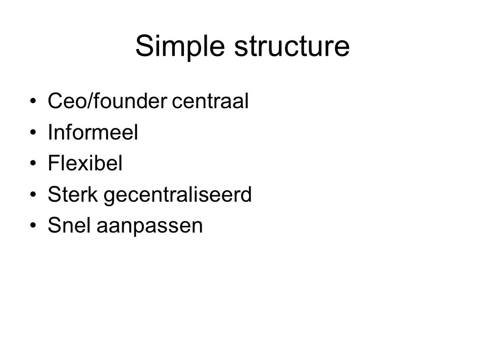 Simple structure Ceo/founder centraal Informeel Flexibel