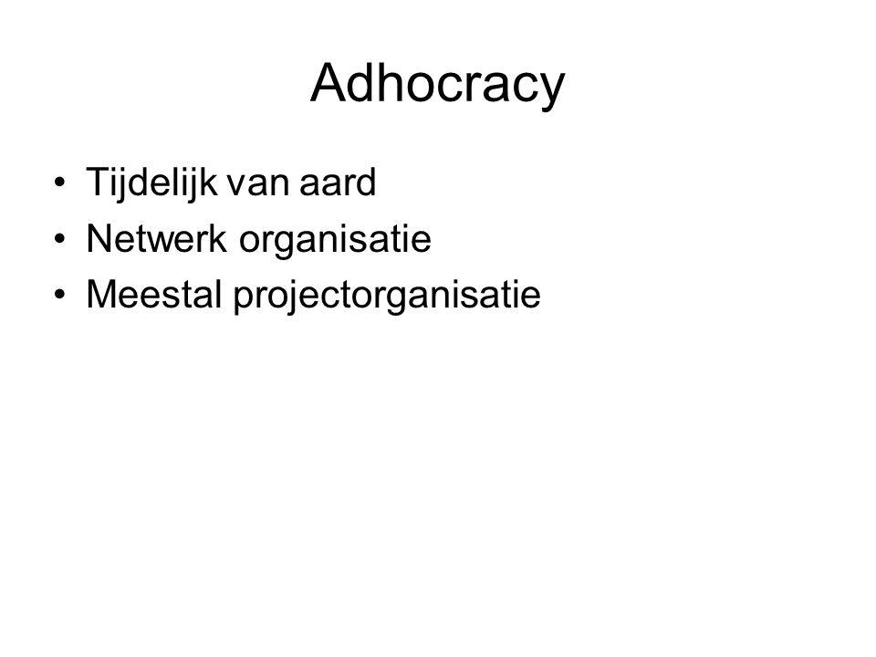Adhocracy Tijdelijk van aard Netwerk organisatie