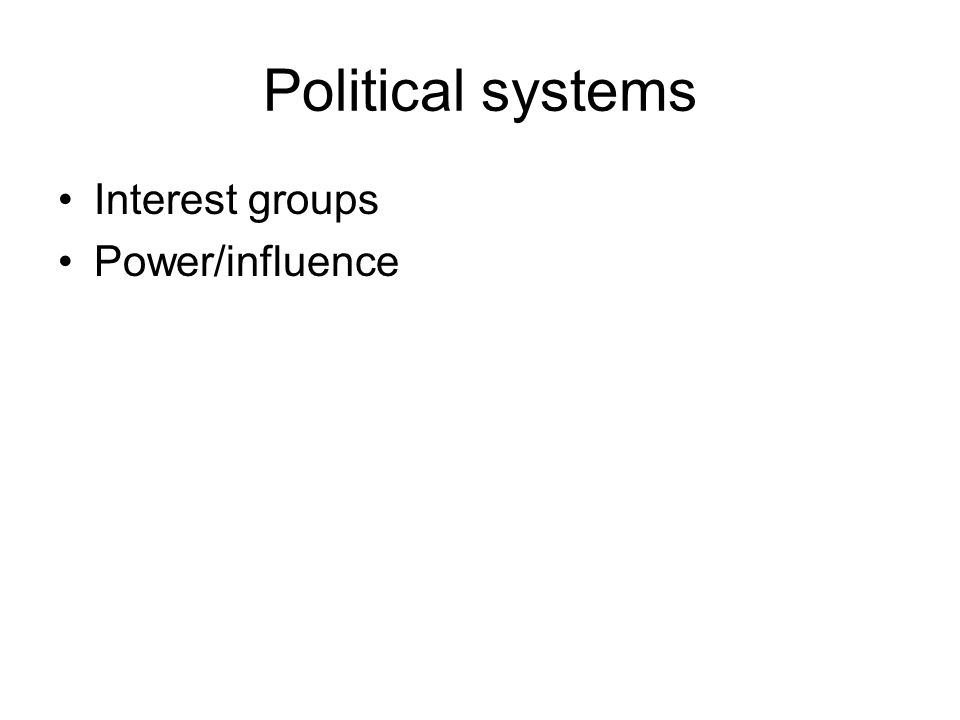 Political systems Interest groups Power/influence
