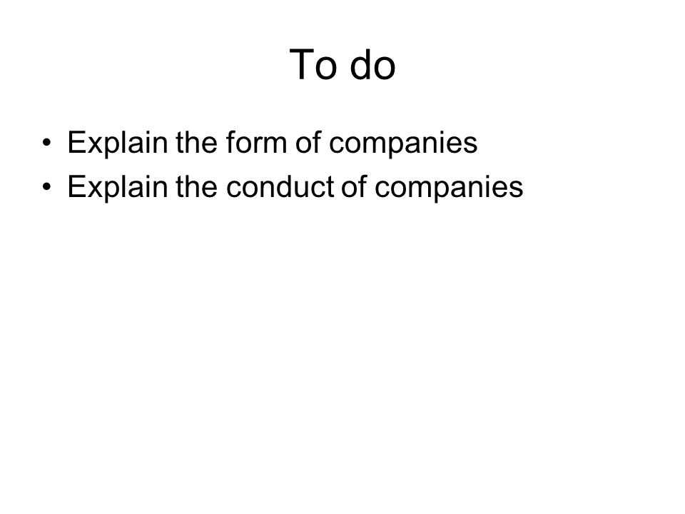 To do Explain the form of companies Explain the conduct of companies