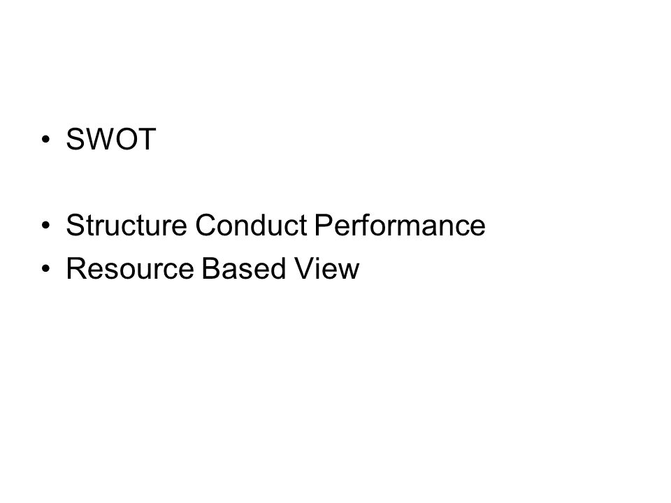 SWOT Structure Conduct Performance Resource Based View