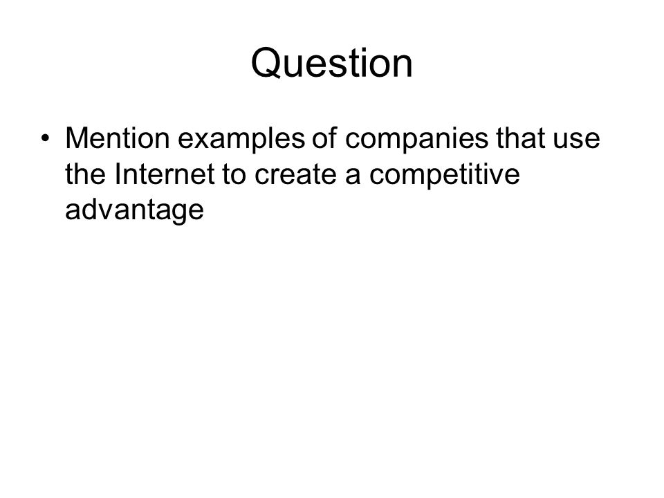 Question Mention examples of companies that use the Internet to create a competitive advantage