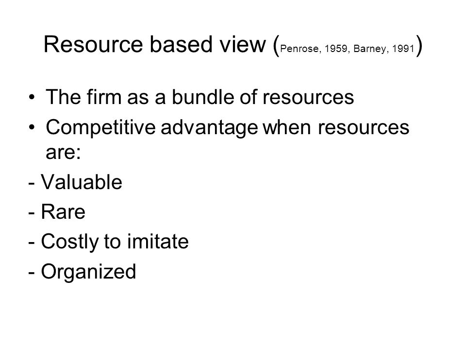Resource based view (Penrose, 1959, Barney, 1991)