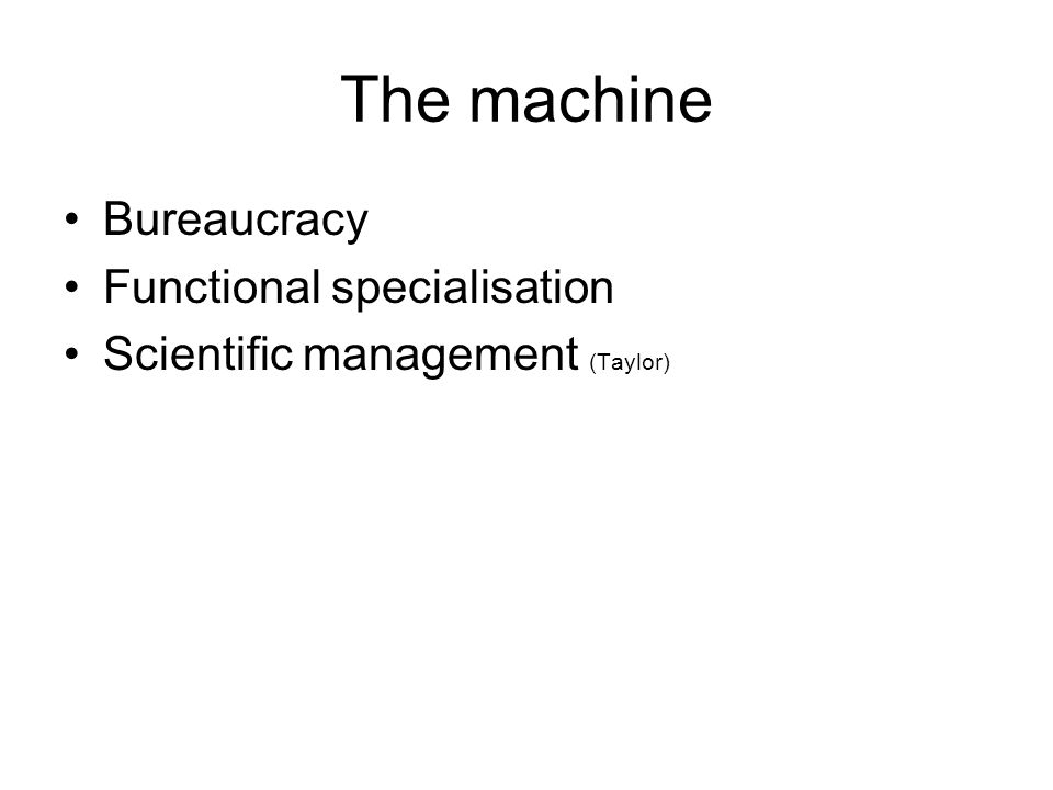 The machine Bureaucracy Functional specialisation