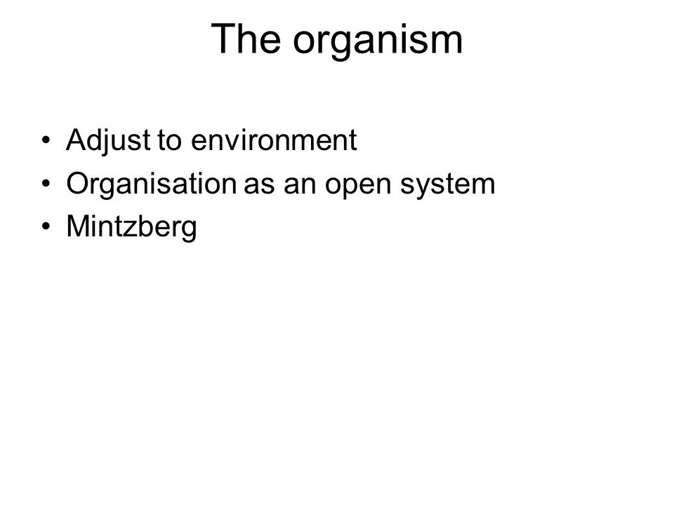 The organism Adjust to environment Organisation as an open system