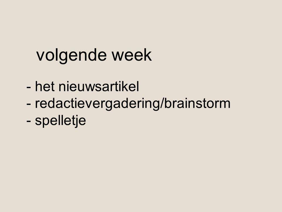 volgende week het nieuwsartikel redactievergadering/brainstorm