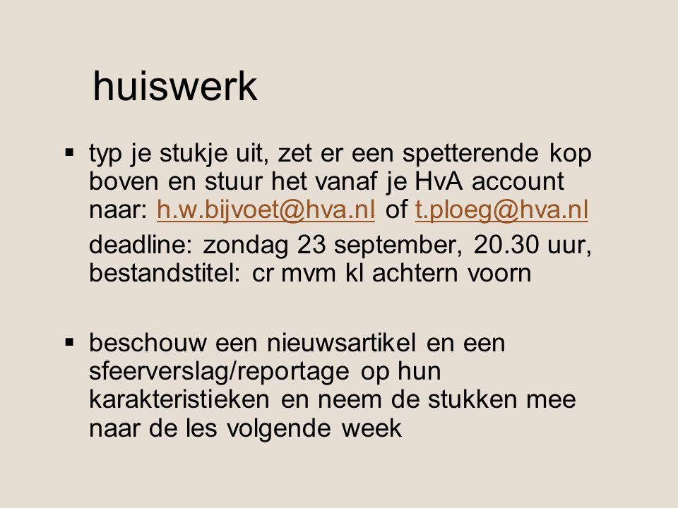 huiswerk typ je stukje uit, zet er een spetterende kop boven en stuur het vanaf je HvA account naar: h.w.bijvoet@hva.nl of t.ploeg@hva.nl.