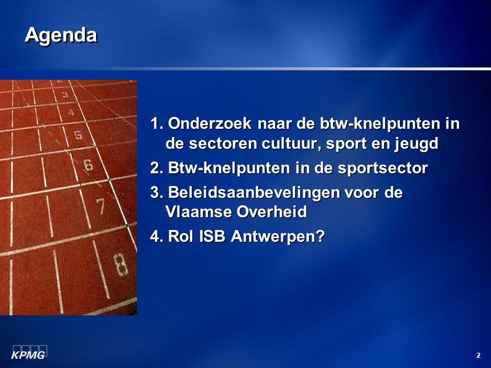 Agenda 1. Onderzoek naar de btw-knelpunten in de sectoren cultuur, sport en jeugd. 2. Btw-knelpunten in de sportsector.