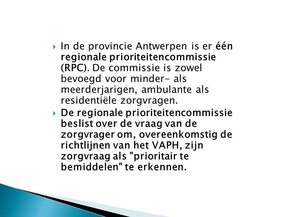 In de provincie Antwerpen is er één regionale prioriteitencommissie (RPC). De commissie is zowel bevoegd voor minder- als meerderjarigen, ambulante als residentiële zorgvragen.