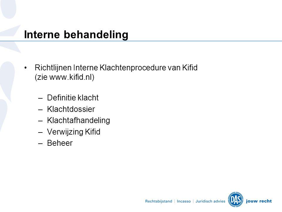 Interne behandeling Richtlijnen Interne Klachtenprocedure van Kifid (zie www.kifid.nl) Definitie klacht.