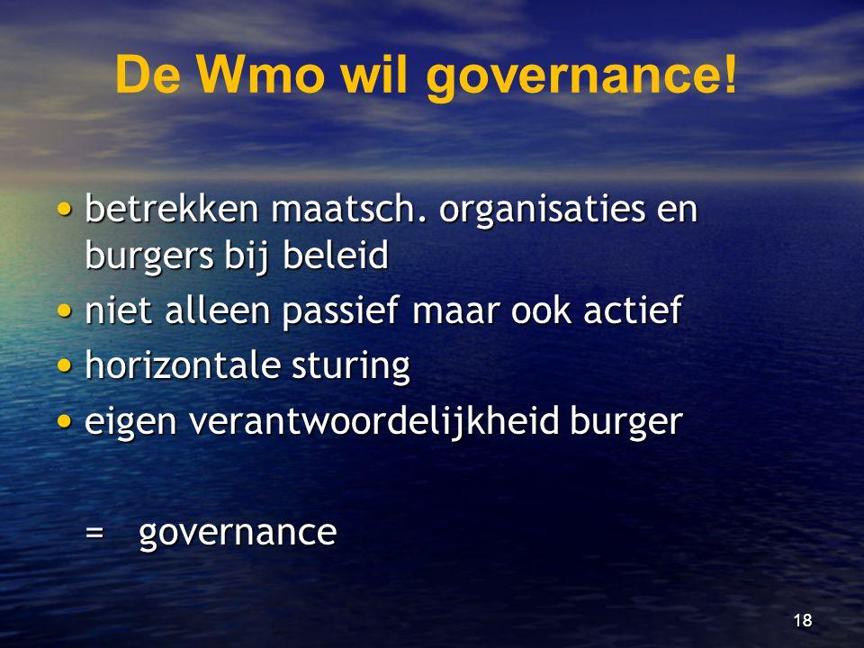 De Wmo wil governance! betrekken maatsch. organisaties en burgers bij beleid. niet alleen passief maar ook actief.