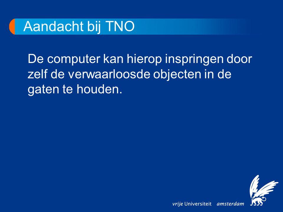 Aandacht bij TNO De computer kan hierop inspringen door zelf de verwaarloosde objecten in de gaten te houden.