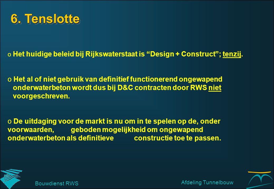 6. Tenslotte Het huidige beleid bij Rijkswaterstaat is Design + Construct ; tenzij.