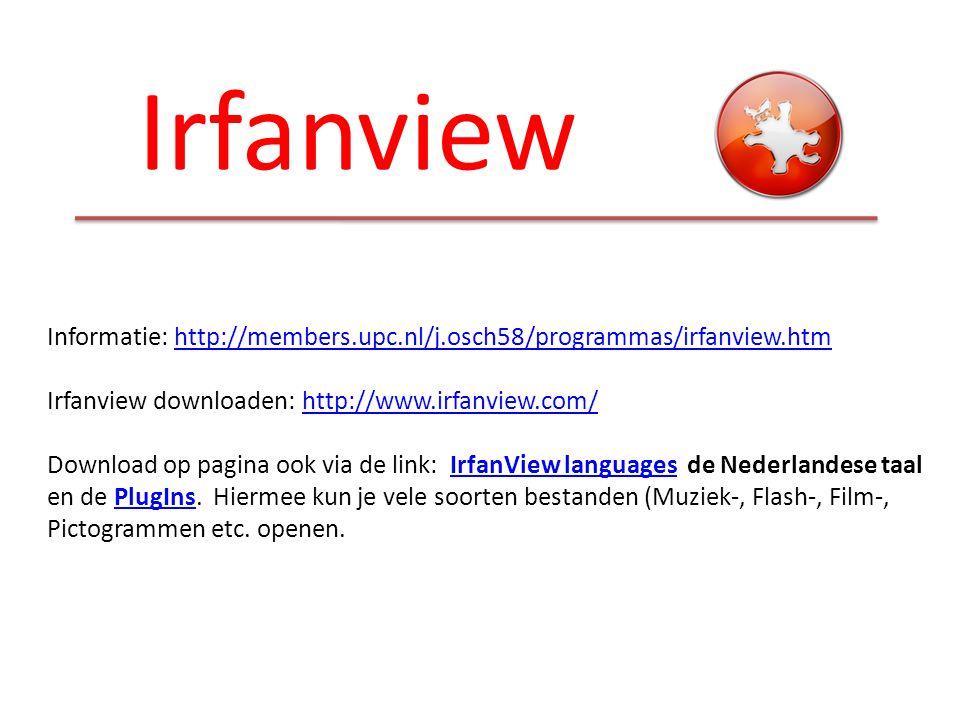 Irfanview Informatie: http://members.upc.nl/j.osch58/programmas/irfanview.htm. Irfanview downloaden: http://www.irfanview.com/