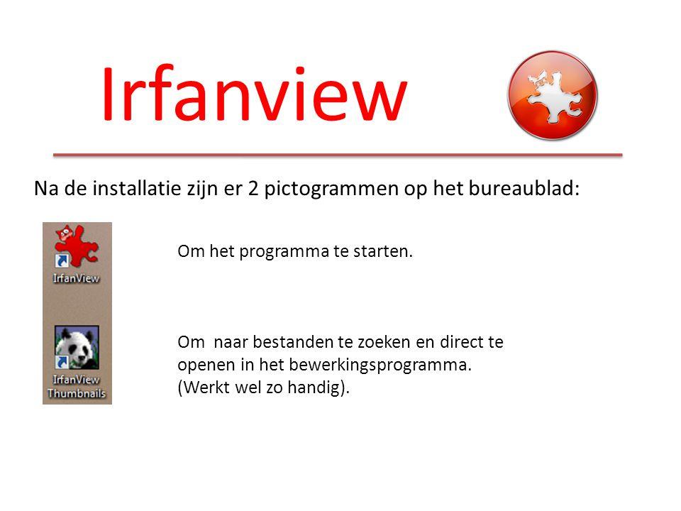 Irfanview Na de installatie zijn er 2 pictogrammen op het bureaublad: