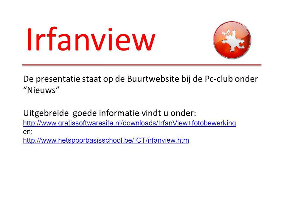 Irfanview De presentatie staat op de Buurtwebsite bij de Pc-club onder Nieuws
